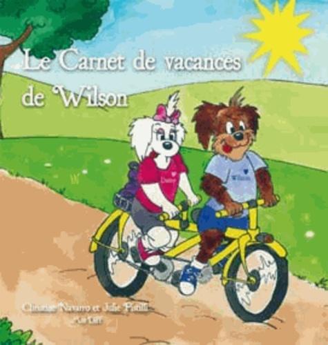 Christine Navarro et Julie Pistilli - Le carnet de vacances de Wilson Pouilleux.