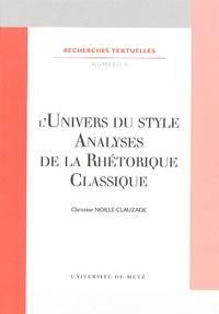 Christine Noille-Clauzade - L'univers du style - Analyses de la rhétorique classique.