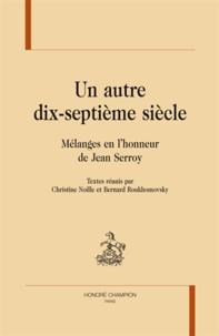 Christine Noille et Bernard Roukhomovsky - Un autre dix-septième siècle - Mélanges en l'honneur de Jean Serroy.