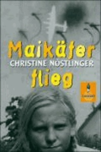 Christine Nöstlinger - Maikäfer, flieg! - Mein Vater, das Kriegsende, Cohn und ich.