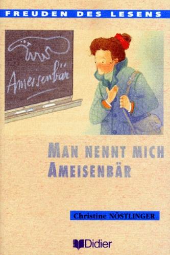 Christine Nöstlinger - Man nennt mich Ameisenbär.