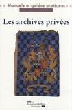 Christine Nougaret et Pascal Even - Les archives privées - Manuel pratique et juridique.
