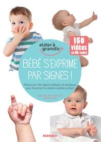 Christine Nougarolles et Anaïs Galon - Bébé s'exprime par signes ! - Découvrez 150 signes ludiques et pratiques pour favoriser la relation adultes-enfant.
