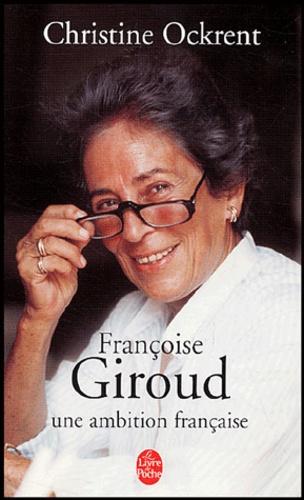 Christine Ockrent - Françoise Giroud - Une ambition française.