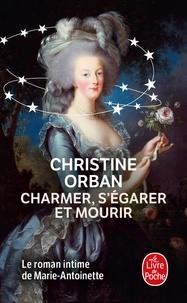 Christine Orban - Charmer, s'égarer et mourir.