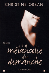 Christine Orban - La mélancolie du dimanche.
