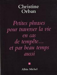 Christine Orban - Petites phrases pour traverser la vie en cas de tempête... et par beau temps aussi.