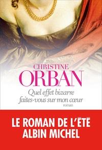 Christine Orban - Quel effet bizarre faites-vous sur mon coeur.
