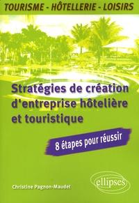 Christine Pagnon-Maudet - Stratégies de création d'entreprise hôtelière et touristique - 8 étapes pour réussir.