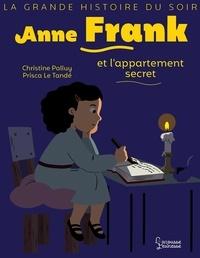 Christine Palluy et Prisca Le Tandé - Anne Frank et l'appartement secret.