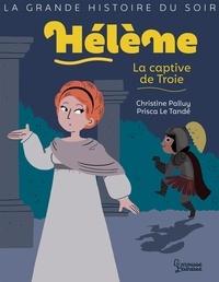 Christine Palluy et Prisca Le Tandé - Hélène, la captive de Troie.