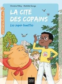 Christine Palluy - La cité des copains - Les super lunettes CP/CE1 6/7 ans.