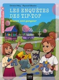 Christine Palluy - Les enquêtes des Tip Top - Mission anti-gangster CE1/CE2 dès 7 ans.