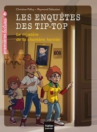 Christine Palluy et Raymond Sébastien - Les enquêtes des Tip-Top Tome 2 : Le mystère de la chambre hantée.