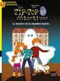 Christine Palluy et  Cyrielle - Les Tip-Top détectives Tome 7 : Le mystère de la chambre hantée.