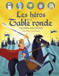Christine Palluy et Coralie Vallageas - Livre les heros de la Table ronde racontés aux enfants.
