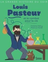 Christine Palluy et Prisca Le Tandé - Louis Pasteur et le combat pour la vie.