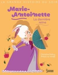 Christine Palluy - Marie-Antoinette, la dernière reine.