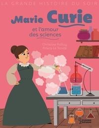Christine Palluy et Prisca Le Tandé - Marie Curie et l'amour des sciences.