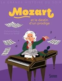Christine Palluy et Prisca Le Tandé - Mozart et le destin d'un prodige.