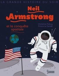 Christine Palluy et Prisca Le Tandé - Neil Armstrong et la conquête spatiale.