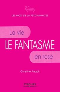 Christine Paquis - Le fantasme - La vie en rose.