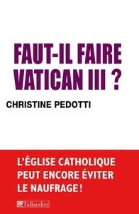Christine Pedotti - Faut-il faire Vatican III ?.