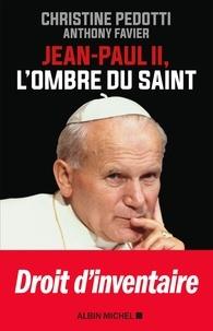 Christine Pedotti et Anthony Favier - Jean Paul II l'ombre du saint.