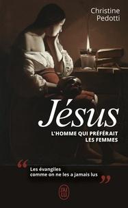 Christine Pedotti - Jésus, l'homme qui préférait les femmes.