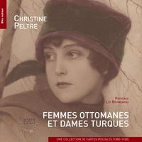 Christine Peltre - Femmes ottomanes et dames turques - Une collection de cartes postales (1880-1930).