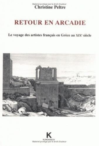 Christine Peltre - Retour en Arcadie - Le voyage des artistes français en Grèce au XIXe siècle.