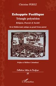 Christine Pérez - Echappée Pacifique - De la Méditerranée antique au triangle polynésien du grand Océan austral.