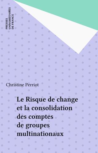 Le Risque de change et la consolidation des comptes de groupes multinationaux