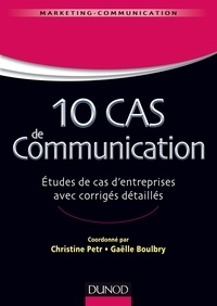 Christine Petr et Gaëlle Boulbry - 10 cas de Communication - Etudes de cas d'entreprises avec corrigés détaillés.
