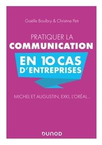 Christine Petr et Gaëlle Boulbry - Pratiquer la communication en 10 cas d'entreprises - Michel et Augustin, EXKI, l'Oréal....