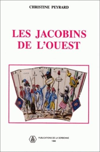 Les Jacobins de l'Ouest. Sociabilité révolutionnaire et formes de politisation dans le Maine et la Basse-Normandie 1789-1799