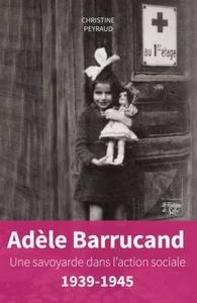 Christine Peyraud - Adèle Barrucand - Une Savoyarde dans l'action sociale, 1939-1945.