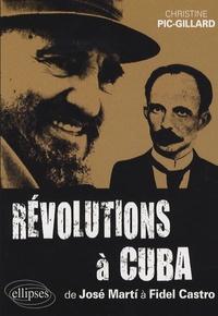 Révolutions à Cuba- De José Marti à Fidel Castro - Christine Pic-Gillard |