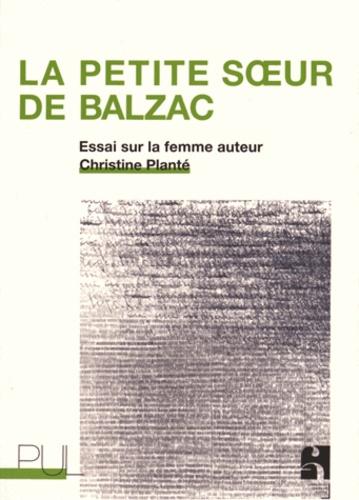 La petite soeur de Balzac. Essai sur la femme auteur
