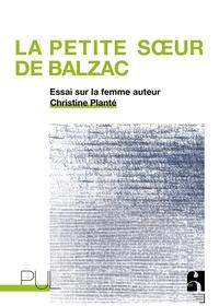 Christine Planté - La petite soeur de Balzac - Essai sur la femme auteur.