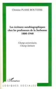 Christine Plasse Bouteyre - Les écritures autobiographiques chez les professeurs de la Sorbonne 1880-1940 - Champ universitaire, champ littéraire.