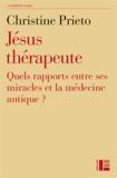 Christine Prieto - Jésus thérapeute - Quels rapports entre ses miracles et la médecine antique ?.