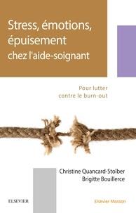 Christine Quancard-Stoïber et Brigitte Bouillerce - Stress, émotions, épuisement chez l'aide-soignant - Pour lutter contre le burn-out.