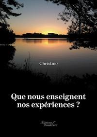 Christine - Que nous enseignent nos expériences ?.