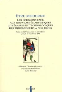 Christine Queffélec - Etre moderne - Les écrivains face aux nouveautés artistiques, littéraires et technologiques des troubadours à nos jours.