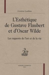 Christine Queffélec - L'esthétique de Gustave Flaubert et d'Oscar Wilde - Les rapports de l'art et de la vie.