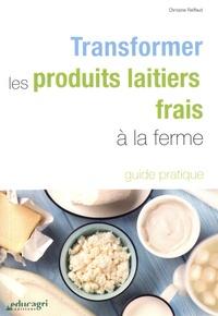 Christine Raiffaud - Transformer les produits laitiers frais à la ferme.