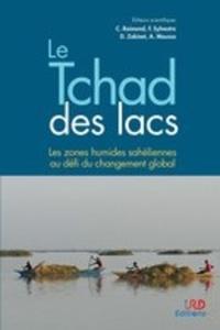 Christine Raimond et Florence Sylvestre - Le Tchad des lacs - Les zones humides sahéliennes au défi du changement global.