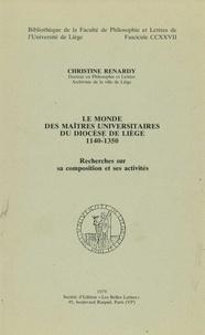 Christine Renardy - Le monde des maîtres universitaires du diocèse de Liège 1140-1350 - Recherches sur sa composition et ses activités.