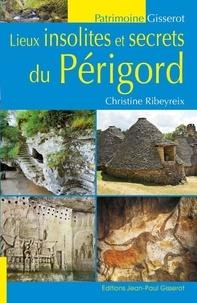 Christine Ribeyreix - Lieux insolites et secrets du Périgord.